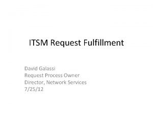 ITSM Request Fulfillment David Galassi Request Process Owner