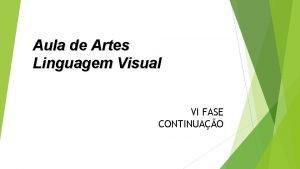 Aula de Artes Linguagem Visual VI FASE CONTINUAO
