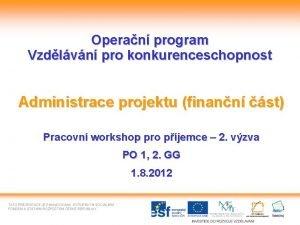 Operan program Vzdlvn pro konkurenceschopnost Administrace projektu finann