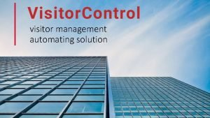 visitor management automating solution MAIN INFORMATION Visitor Control