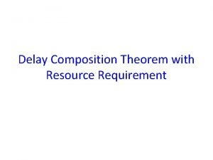 Delay Composition Theorem with Resource Requirement Delay Composition