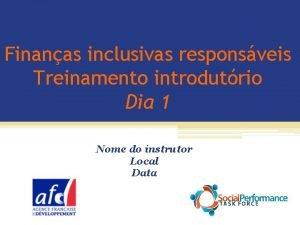 Finanas inclusivas responsveis Treinamento introdutrio Dia 1 Nome
