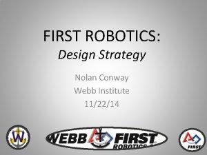 FIRST ROBOTICS Design Strategy Nolan Conway Webb Institute