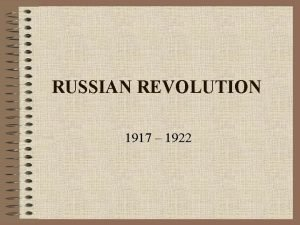 RUSSIAN REVOLUTION 1917 1922 9 Causes of Russian