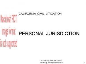 CALIFORNIA CIVIL LITIGATION PERSONAL JURISDICTION 2005 by Thomson