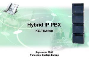 Hybrid IP PBX KXTDA 600 September 2005 Panasonic