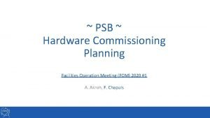 PSB Hardware Commissioning Planning Facilities Operation Meeting FOM