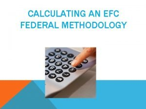 CALCULATING AN EFC FEDERAL METHODOLOGY FEDERAL METHODOLOGY Method