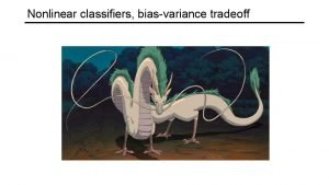 Nonlinear classifiers biasvariance tradeoff From linear to nonlinear