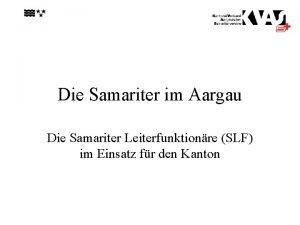 Die Samariter im Aargau Die Samariter Leiterfunktionre SLF
