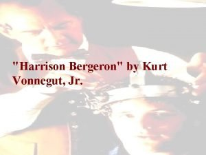 Harrison Bergeron by Kurt Vonnegut Jr Harrison Bergeron