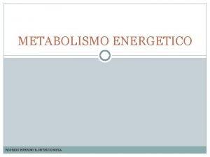 METABOLISMO ENERGETICO RODRIGO BUHRING B NUTRICIONISTA METABOLISMO ENERGETICO