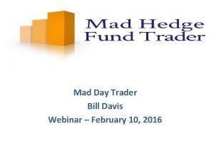 Mad Day Trader Bill Davis Webinar February 10