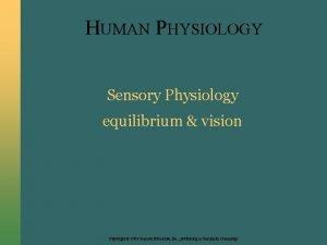 HUMAN PHYSIOLOGY Sensory Physiology equilibrium vision Copyright 2004