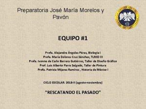 Preparatoria Jos Mara Morelos y Pavn EQUIPO 1