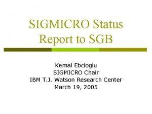 SIGMICRO Status Report to SGB Kemal Ebcioglu SIGMICRO