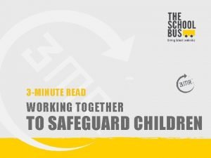 3 MINUTE READ WORKING TOGETHER TO SAFEGUARD CHILDREN
