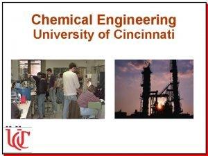 Chemical Engineering University of Cincinnati Chemical Engineering at