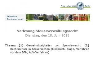 Vorlesung Steuerverwaltungsrecht Dienstag den 18 Juni 2013 Thema