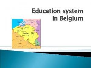 Education system in Belgium Education in Belgium is