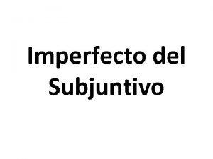 Imperfecto del Subjuntivo Pretrito imperfecto del subjuntivo si