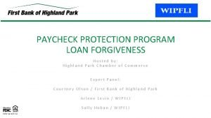 PAYCHECK PROTECTION PROGRAM LOAN FORGIVENESS Hosted by Highland