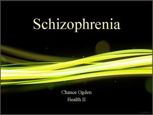 Schizophrenia Chance Ogden Health II History of Schizophrenia