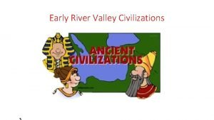 Early River Valley Civilizations Ancient Egypt Nile River