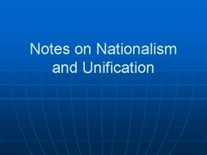 Notes on Nationalism and Unification Nationalism n n