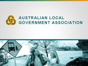AUSTRALIAN LOCAL GOVERNMENT ASSOCIATION Australian Local Government Association