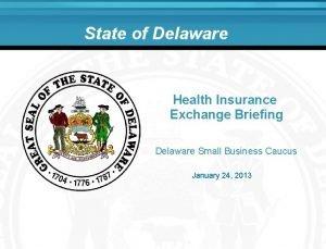 State of Delaware Health Insurance Exchange Briefing Delaware