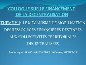 COLLOQUE SUR LE FINANCEMENT DE LA DECENTRALISATION THEME