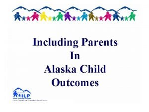 Including Parents In Alaska Child Outcomes Alaska Child