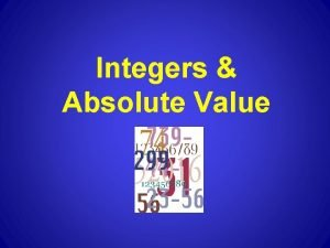 Integers Absolute Value Integers Absolute Value Objectives To
