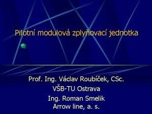 Pilotn modulov zplyovac jednotka Prof Ing Vclav Roubek
