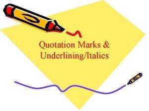 Quotation Marks UnderliningItalics Quotation Marks in Dialogue Use