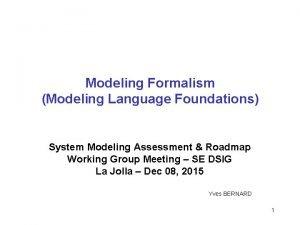 Modeling Formalism Modeling Language Foundations System Modeling Assessment
