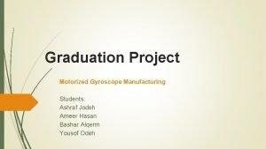 Graduation Project Motorized Gyroscope Manufacturing Students Ashraf Jodeh