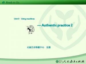 Unit 3 Using machines Authentic practice 2 Unit