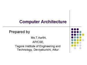Computer Architecture Prepared by Ms T Aarthi APCSE
