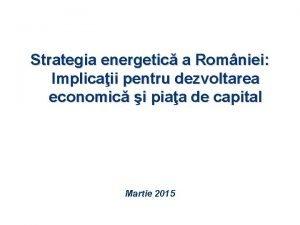 Strategia energetic a Romniei Implicaii pentru dezvoltarea economic