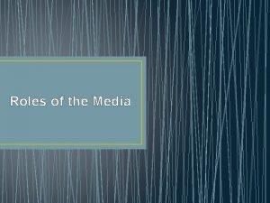 Roles of the Media Media as gatekeeper Media