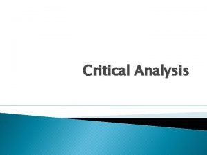 Critical Analysis Critical AnalysisThinking Critical thinking is about