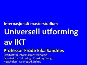 Internasjonalt masterstudium Universell utforming av IKT Professor Frode