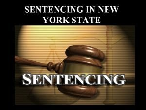 SENTENCING IN NEW YORK STATE PRESUMPTIVE SENTENCING Specifies