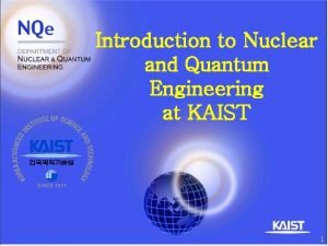Introduction to Nuclear and Quantum Engineering at KAIST