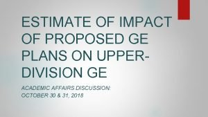 ESTIMATE OF IMPACT OF PROPOSED GE PLANS ON