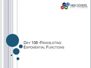 DAY 108 TRANSLATING EXPONENTIAL FUNCTIONS VOCABULARY Exponential parent