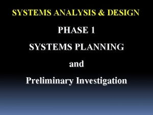 SYSTEMS ANALYSIS DESIGN PHASE 1 SYSTEMS PLANNING and