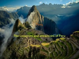 Peru The Locations and attractions of Peru Tourism
